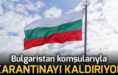 Bulgaristan 1 Haziran İtibariyle Komşularıyla Karantinayı Kaldırıyor